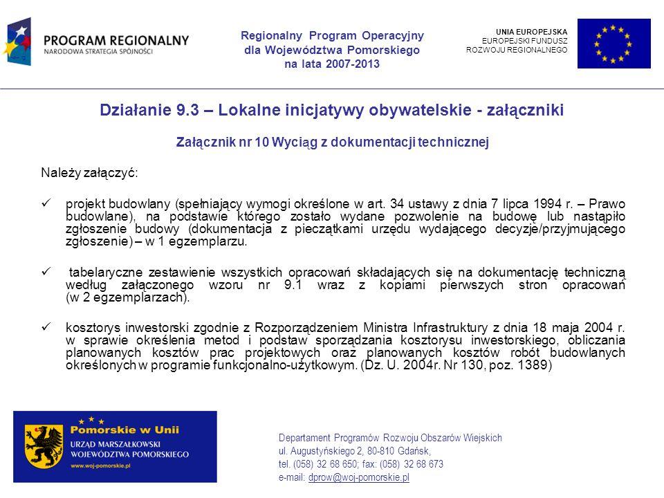 Działanie 9.3 – Lokalne inicjatywy obywatelskie - załączniki Załącznik nr 10 Wyciąg z dokumentacji technicznej Należy załączyć: projekt budowlany (spełniający wymogi określone w art.