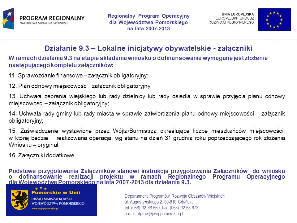 W ramach działania 9.3 na etapie składania wniosku o dofinansowanie wymagane jest złożenie następującego kompletu załączników: 11.
