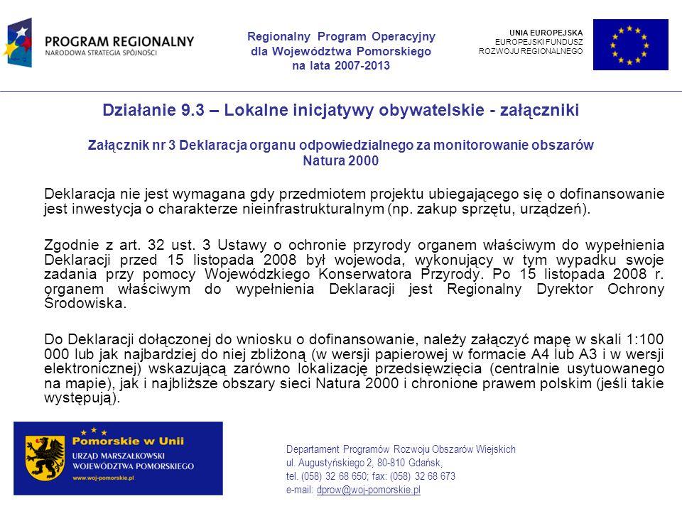 Działanie 9.3 – Lokalne inicjatywy obywatelskie - załączniki Załącznik nr 3 Deklaracja organu odpowiedzialnego za monitorowanie obszarów Natura 2000 Deklaracja nie jest wymagana gdy przedmiotem projektu ubiegającego się o dofinansowanie jest inwestycja o charakterze nieinfrastrukturalnym (np.