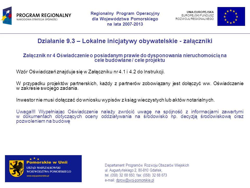 Działanie 9.3 – Lokalne inicjatywy obywatelskie - załączniki Załącznik nr 4 Oświadczenie o posiadanym prawie do dysponowania nieruchomością na cele budowlane / cele projektu Wzór Oświadczeń znajduje się w Załączniku nr 4.1 i 4.2 do Instrukcji.