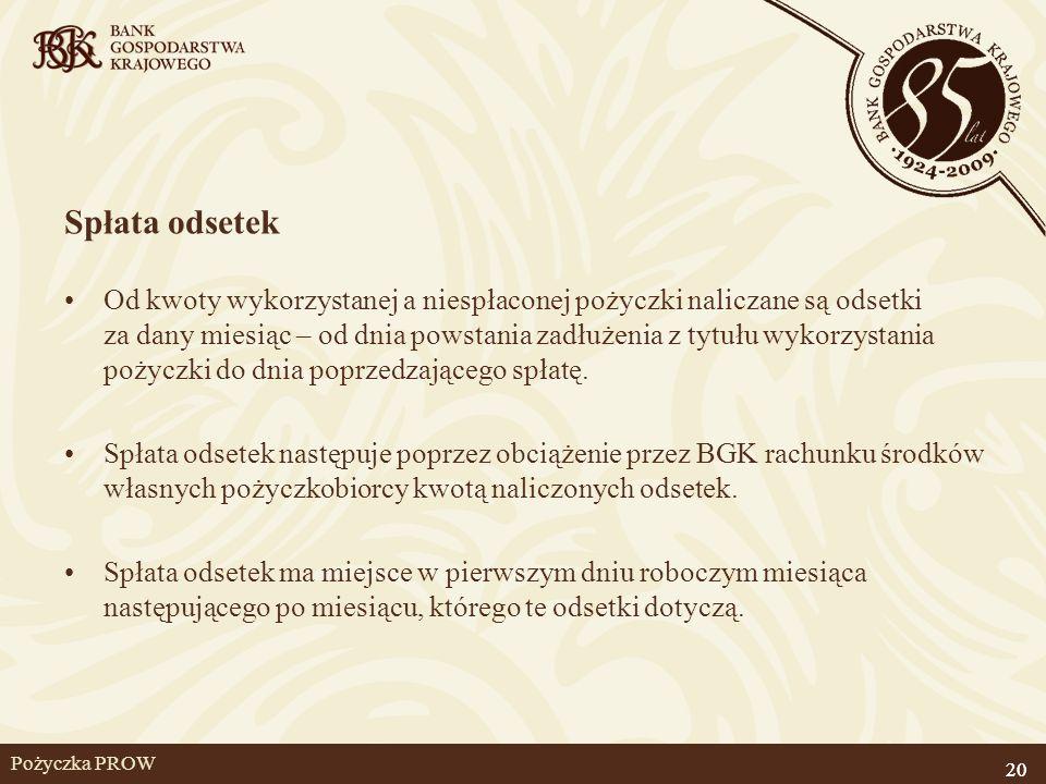 20 Pożyczka PROW Spłata odsetek Od kwoty wykorzystanej a niespłaconej pożyczki naliczane są odsetki za dany miesiąc – od dnia powstania zadłużenia z t