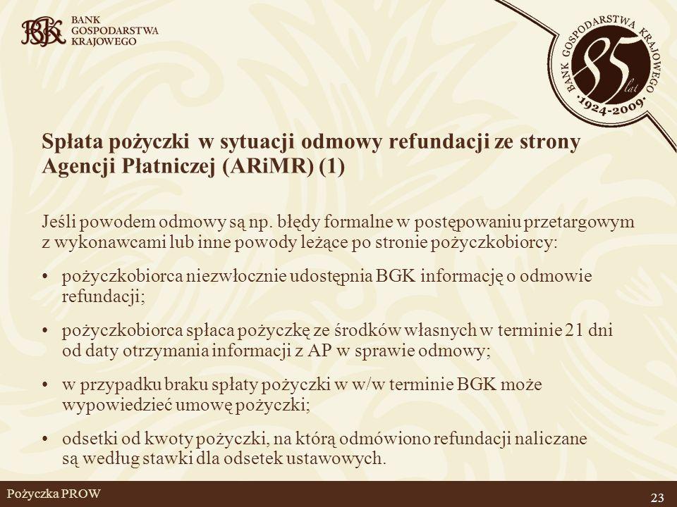 23 Pożyczka PROW Spłata pożyczki w sytuacji odmowy refundacji ze strony Agencji Płatniczej (ARiMR) (1) Jeśli powodem odmowy są np. błędy formalne w po