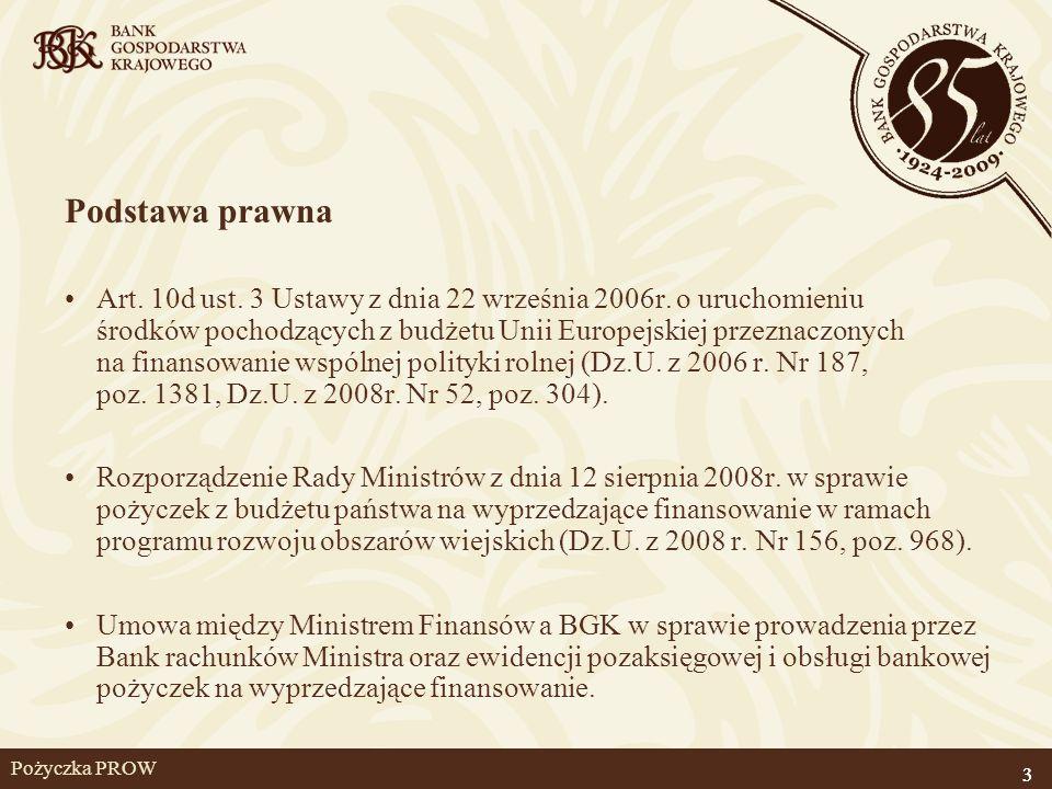 3 Pożyczka PROW Podstawa prawna Art. 10d ust. 3 Ustawy z dnia 22 września 2006r. o uruchomieniu środków pochodzących z budżetu Unii Europejskiej przez