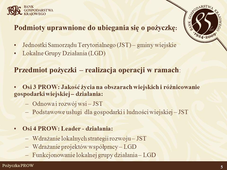 5 Pożyczka PROW Podmioty uprawnione do ubiegania się o pożyczkę : Jednostki Samorządu Terytorialnego (JST) – gminy wiejskie Lokalne Grupy Działania (L