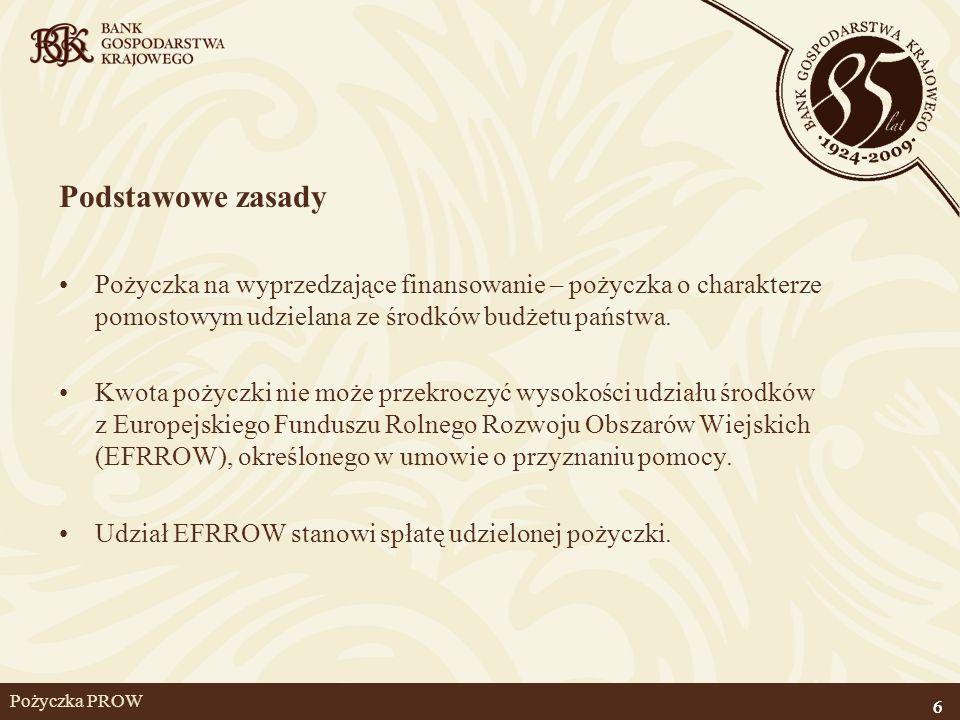 6 Pożyczka PROW Podstawowe zasady Pożyczka na wyprzedzające finansowanie – pożyczka o charakterze pomostowym udzielana ze środków budżetu państwa. Kwo