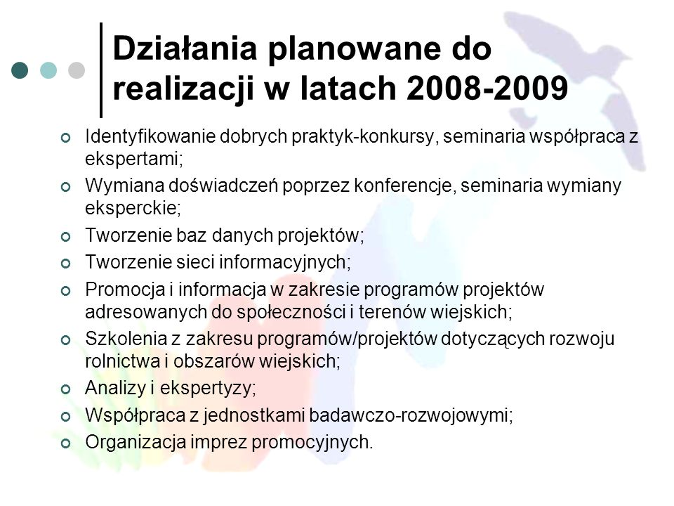 Działania planowane do realizacji w latach 2008-2009 Identyfikowanie dobrych praktyk-konkursy, seminaria współpraca z ekspertami; Wymiana doświadczeń