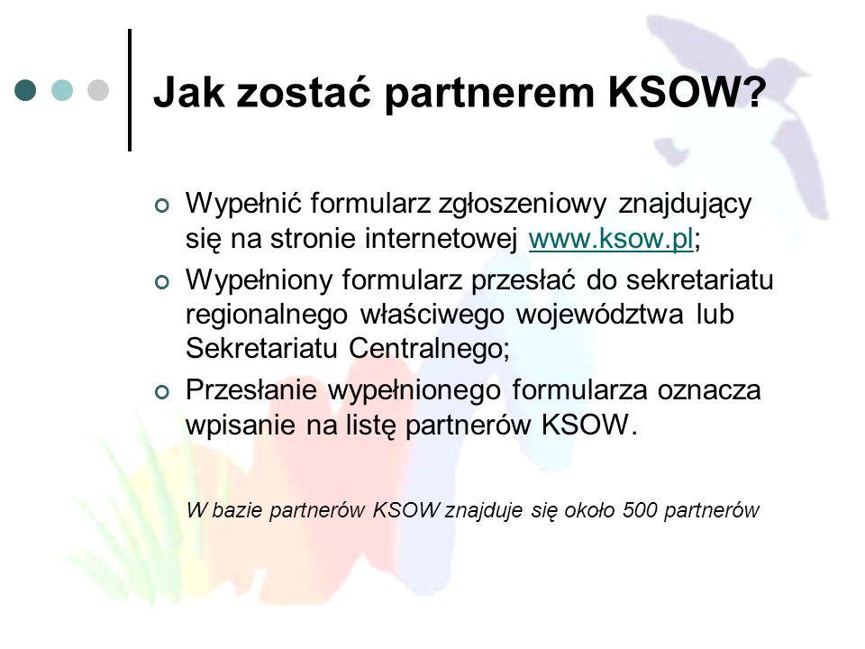 Jak zostać partnerem KSOW? Wypełnić formularz zgłoszeniowy znajdujący się na stronie internetowej www.ksow.pl;www.ksow.pl Wypełniony formularz przesła
