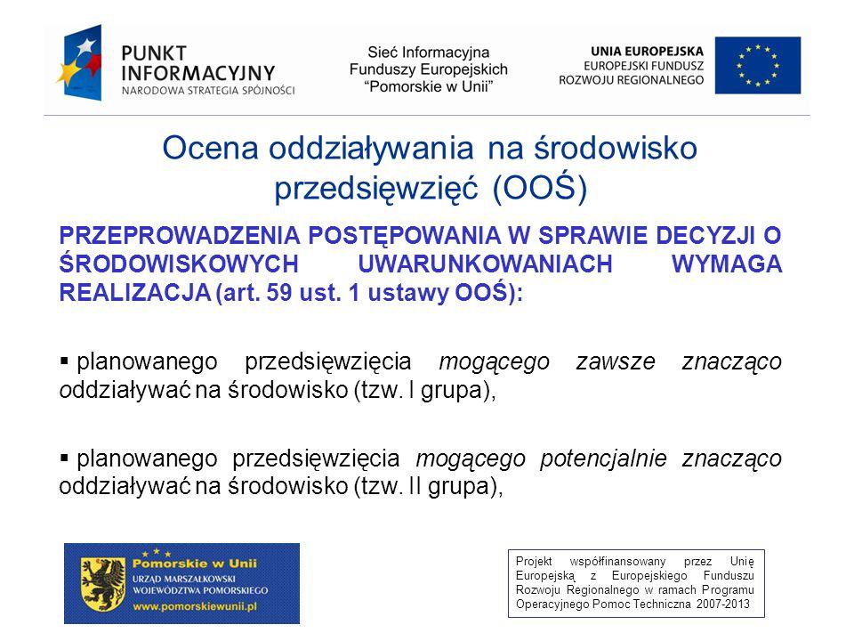Projekt współfinansowany przez Unię Europejską z Europejskiego Funduszu Rozwoju Regionalnego w ramach Programu Operacyjnego Pomoc Techniczna 2007-2013 ZIPROM, a ocena strategiczna Jeżeli ZIPROM stanowi sumę kilku już wcześniej przyjętych dokumentów konieczność wykonania SOOŚ powinna zostać rozstrzygnięta w stosunku do każdego dokumentu osobno, pomimo faktu, iż musi istnieć samodzielna uchwała powołująca ZIPROM, Jeżeli ZIPROM jest osobnym dokumentem, należy szczegółowo ocenić czy istnieje obowiązek przeprowadzenia SOOŚ analizując szczegółowo zapisy dokumentu, Typ dokumentu jakim jest ZIPROM nie został wymieniony bezpośrednio w ustawie OOŚ, W zależności od charakteru oraz cech może zostać zakwalifikowany do typów wymienionych w art.