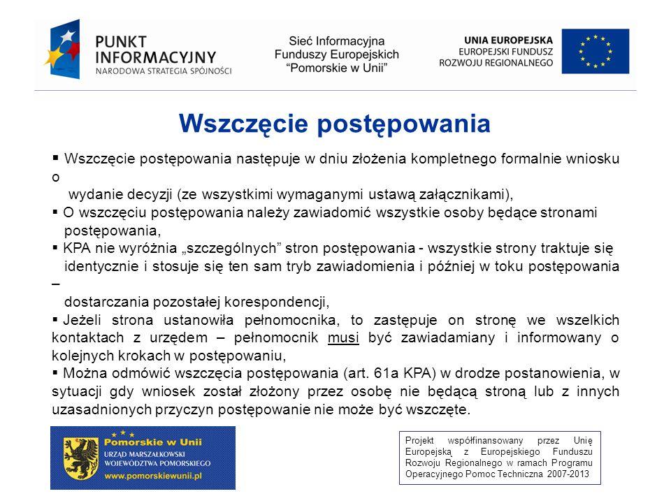 Projekt współfinansowany przez Unię Europejską z Europejskiego Funduszu Rozwoju Regionalnego w ramach Programu Operacyjnego Pomoc Techniczna 2007-2013 Dodatkowo przedkłada się wypis z rejestru gruntów dla obszaru inwestycji oraz jej potencjalnego oddziaływania, a gdy liczba stron postępowania przekracza 20: Dla przedsięwzięć z grupy I i z grupy II, dla których stwierdzono obowiązek wykonania OOŚ – wraz z raportem OOŚ, Dla przedsięwzięć grupy II, dla których nie stwierdzono obowiązku wykonania OOŚ – w terminie 14 dni od dnia w którym postanowienie stało się ostateczne, Dla przedsięwzięci wymagających decyzji, o których mowa w art.