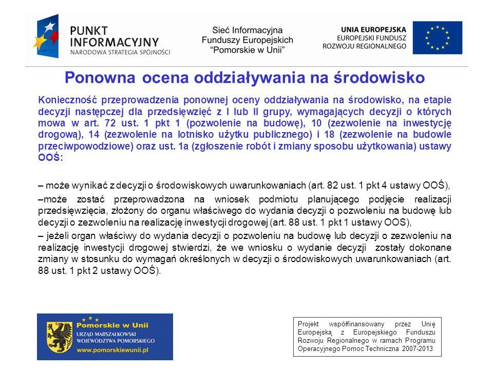 Projekt współfinansowany przez Unię Europejską z Europejskiego Funduszu Rozwoju Regionalnego w ramach Programu Operacyjnego Pomoc Techniczna 2007-2013 W decyzji o środowiskowych uwarunkowaniach wydawanej w przypadku, gdy nie została przeprowadzona ocena oddziaływania przedsięwzięcia na środowisko właściwy organ stwierdza brak potrzeby przeprowadzenia oceny oddziaływania przedsięwzięcia na Środowisko.
