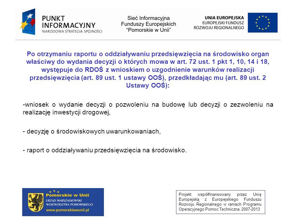 Projekt współfinansowany przez Unię Europejską z Europejskiego Funduszu Rozwoju Regionalnego w ramach Programu Operacyjnego Pomoc Techniczna 2007-2013 1.Jeżeli konieczność przeprowadzenia ponownej OOŚ wynika z decyzji o środowiskowych uwarunkowaniach – inwestor przedkłada raport wraz z wnioskiem o wydanie decyzji o pozwoleniu na budowę lub decyzji o zezwoleniu na realizację inwestycji drogowej.