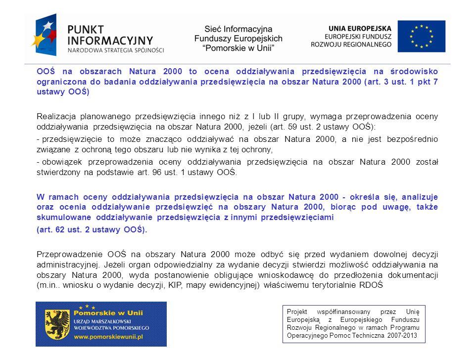 Projekt współfinansowany przez Unię Europejską z Europejskiego Funduszu Rozwoju Regionalnego w ramach Programu Operacyjnego Pomoc Techniczna 2007-2013 Po przeprowadzeniu oceny oddziaływania przedsięwzięcia na środowisko RDOŚ wydaje postanowienie w sprawie uzgodnienia warunków realizacji przedsięwzięcia, przed wydaniem postanowienia, regionalny dyrektor ochrony środowiska występuje: - Do organu właściwego do wydania decyzji, o których mowa w art.