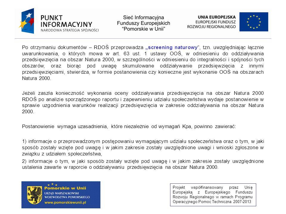 Projekt współfinansowany przez Unię Europejską z Europejskiego Funduszu Rozwoju Regionalnego w ramach Programu Operacyjnego Pomoc Techniczna 2007-2013 OOŚ na obszarach Natura 2000 to ocena oddziaływania przedsięwzięcia na środowisko ograniczona do badania oddziaływania przedsięwzięcia na obszar Natura 2000 (art.