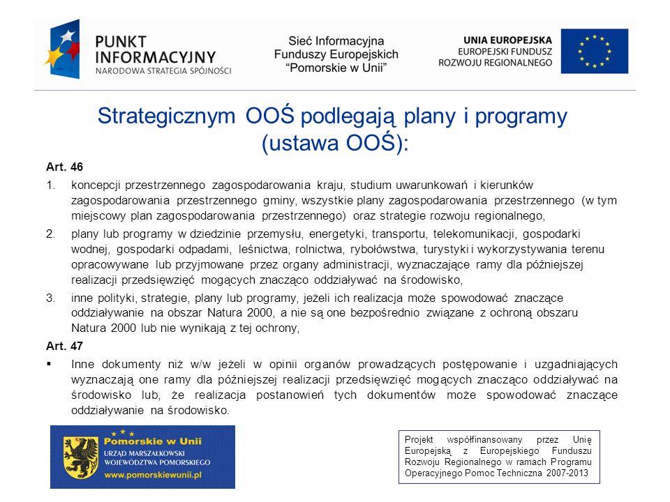 Projekt współfinansowany przez Unię Europejską z Europejskiego Funduszu Rozwoju Regionalnego w ramach Programu Operacyjnego Pomoc Techniczna 2007-2013 Strategicznym OOŚ podlegają plany i programy (ustawa OOŚ): Art.