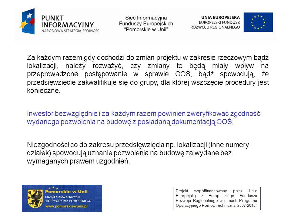 Projekt współfinansowany przez Unię Europejską z Europejskiego Funduszu Rozwoju Regionalnego w ramach Programu Operacyjnego Pomoc Techniczna 2007-2013 Organ prowadzący postępowanie w sprawie OOŚ jest zobligowany do podania do publicznej wiadomości informacji o wydanej decyzji o środowiskowych uwarunkowaniach oraz możliwości zapoznania się z dokumentacją zebraną w sprawie (art.