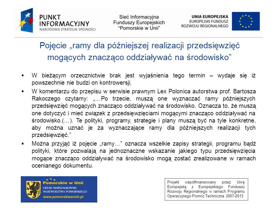 Projekt współfinansowany przez Unię Europejską z Europejskiego Funduszu Rozwoju Regionalnego w ramach Programu Operacyjnego Pomoc Techniczna 2007-2013 Oddziaływania skumulowane Bez względu jednak na fakt, czy przedsięwzięcia są ze sobą powiązane, oraz bez względu na naturę wzajemnych powiązań, w każdym postępowaniu w sprawie OOŚ należy uwzględniać możliwość kumulacji oddziaływań z istniejącymi i planowanymi przedsięwzięciami.