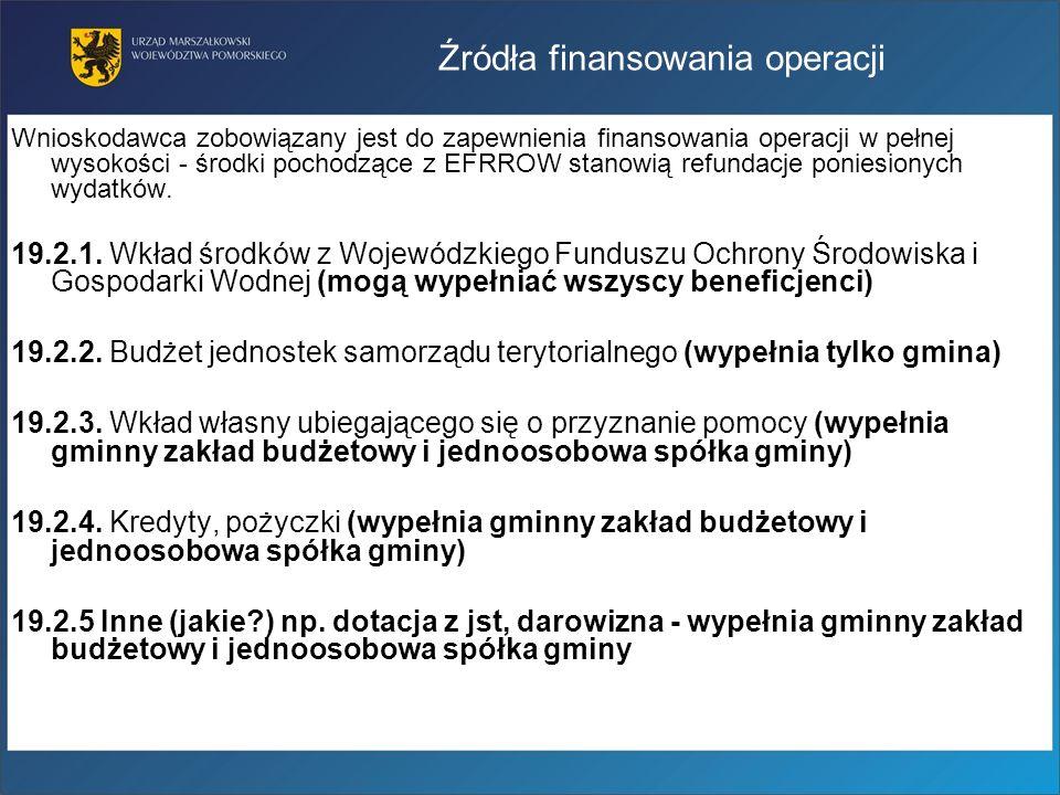 Źródła finansowania operacji Wnioskodawca zobowiązany jest do zapewnienia finansowania operacji w pełnej wysokości - środki pochodzące z EFRROW stanow