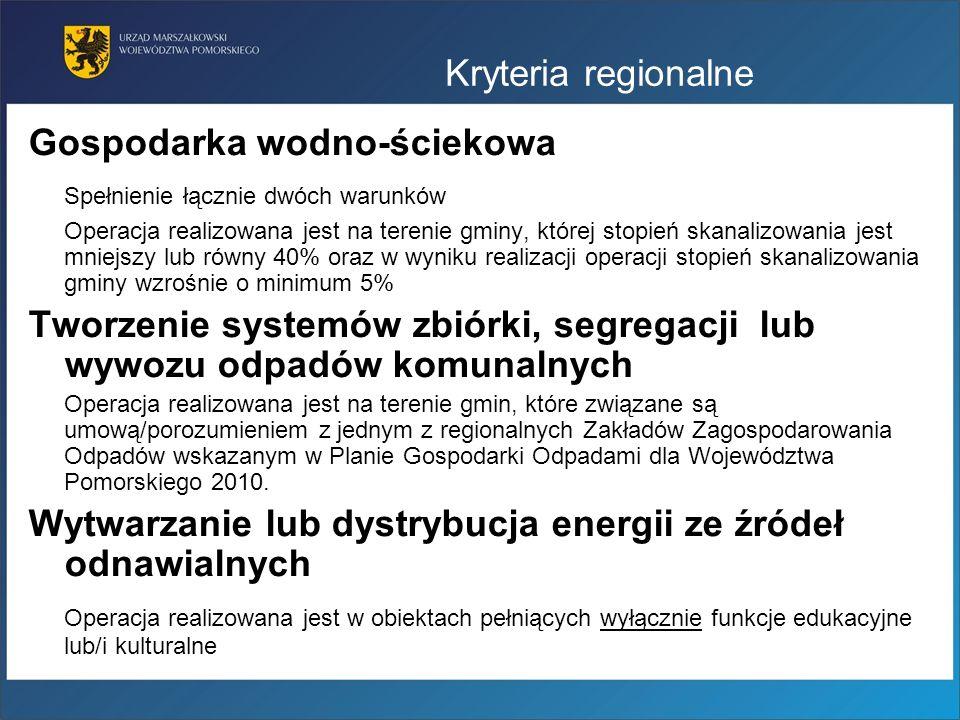 Kryteria regionalne Gospodarka wodno-ściekowa Spełnienie łącznie dwóch warunków Operacja realizowana jest na terenie gminy, której stopień skanalizowa