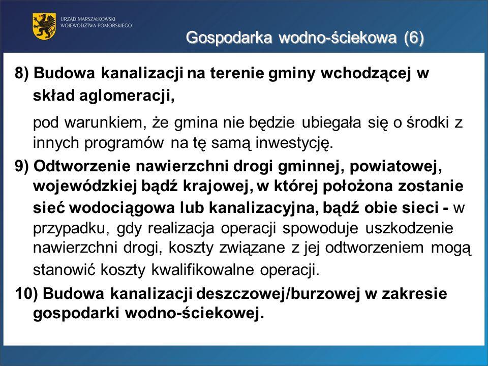 Gospodarka wodno-ściekowa (6) 8) Budowa kanalizacji na terenie gminy wchodzącej w skład aglomeracji, pod warunkiem, że gmina nie będzie ubiegała się o