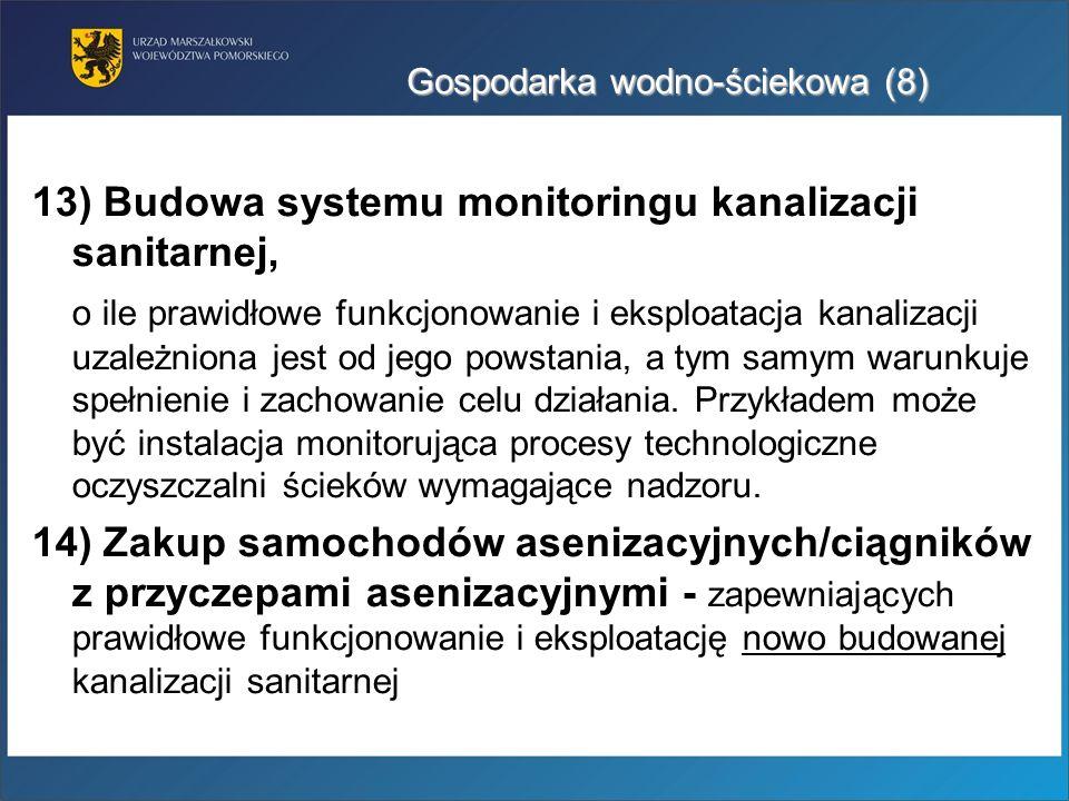 Gospodarka wodno-ściekowa (8) 13) Budowa systemu monitoringu kanalizacji sanitarnej, o ile prawidłowe funkcjonowanie i eksploatacja kanalizacji uzależ