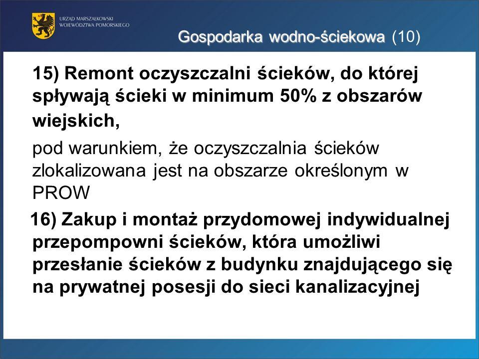 Gospodarka wodno-ściekowa Gospodarka wodno-ściekowa (10) 15) Remont oczyszczalni ścieków, do której spływają ścieki w minimum 50% z obszarów wiejskich