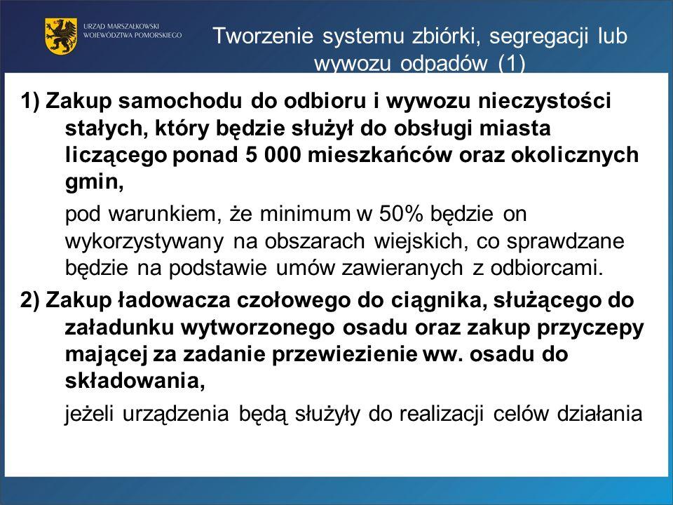 Tworzenie systemu zbiórki, segregacji lub wywozu odpadów (1) 1) Zakup samochodu do odbioru i wywozu nieczystości stałych, który będzie służył do obsłu