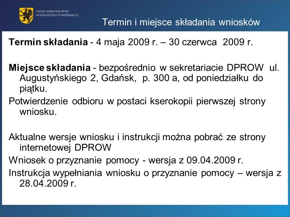 Termin i miejsce składania wniosków Termin składania - 4 maja 2009 r. – 30 czerwca 2009 r. Miejsce składania - bezpośrednio w sekretariacie DPROW ul.