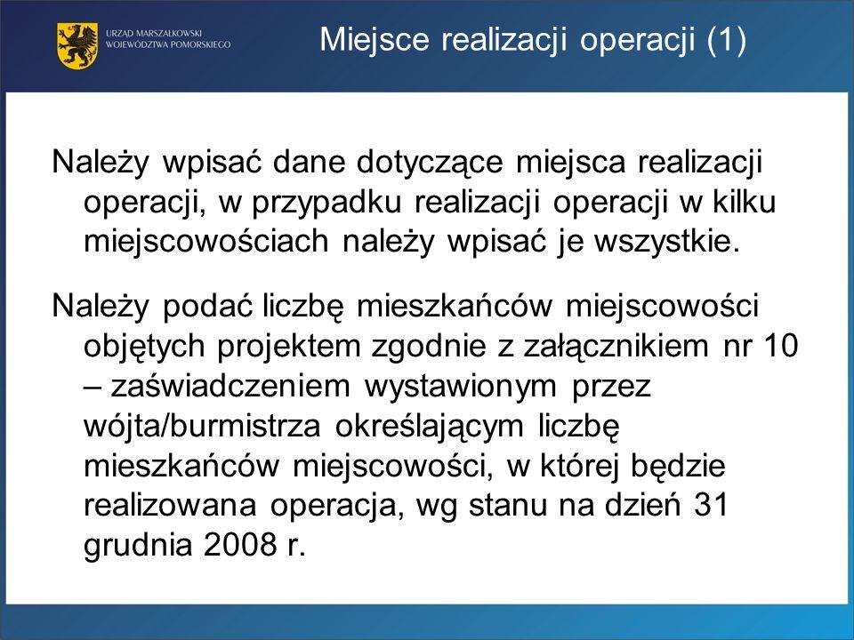 Miejsce realizacji operacji (1) Należy wpisać dane dotyczące miejsca realizacji operacji, w przypadku realizacji operacji w kilku miejscowościach nale