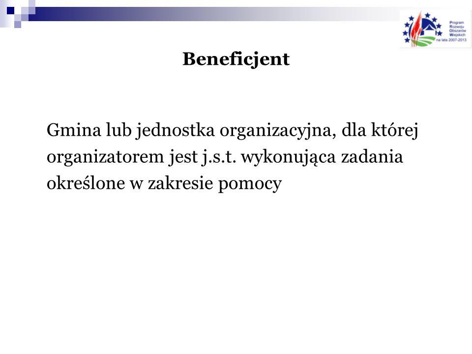 Beneficjent Gmina lub jednostka organizacyjna, dla której organizatorem jest j.s.t. wykonująca zadania określone w zakresie pomocy