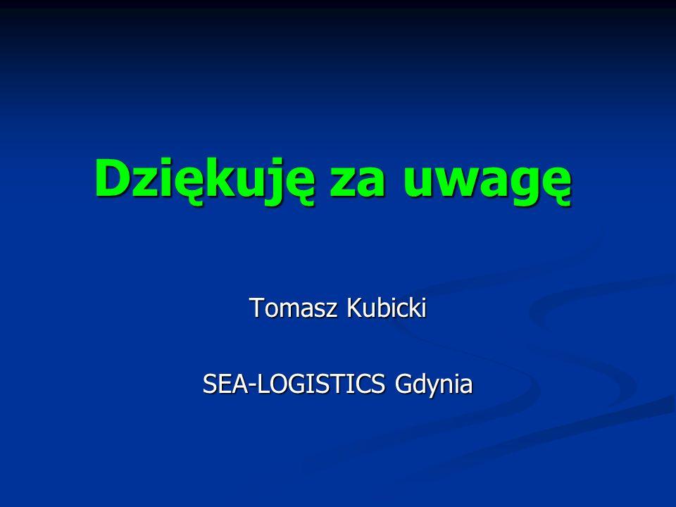 Dziękuję za uwagę Tomasz Kubicki SEA-LOGISTICS Gdynia