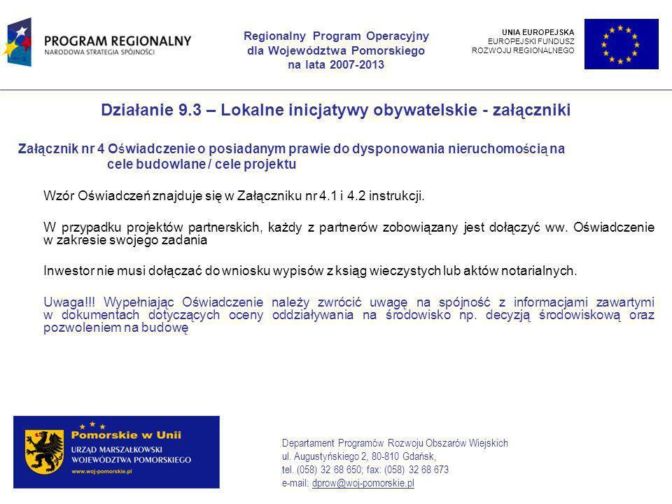 Działanie 9.3 – Lokalne inicjatywy obywatelskie - załączniki Załącznik nr 4 Oświadczenie o posiadanym prawie do dysponowania nieruchomością na cele budowlane / cele projektu Wzór Oświadczeń znajduje się w Załączniku nr 4.1 i 4.2 instrukcji.