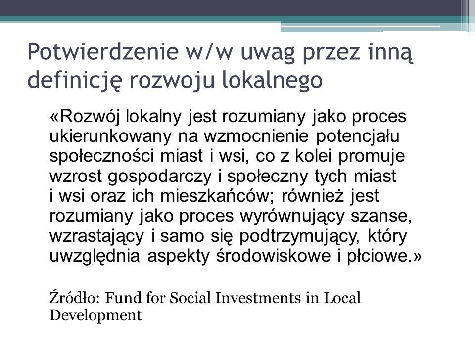 Potwierdzenie w/w uwag przez inną definicję rozwoju lokalnego «Rozwój lokalny jest rozumiany jako proces ukierunkowany na wzmocnienie potencjału społe