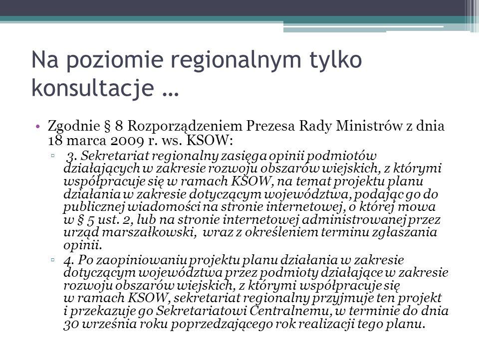 Na poziomie regionalnym tylko konsultacje … Zgodnie § 8 Rozporządzeniem Prezesa Rady Ministrów z dnia 18 marca 2009 r. ws. KSOW: 3. Sekretariat region