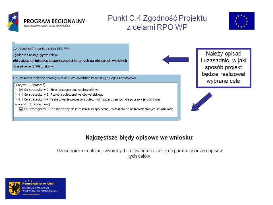 Punkt C.4 Zgodność Projektu z celami RPO WP Należy opisać i uzasadnić, w jaki sposób projekt będzie realizował wybrane cele Najczęstsze błędy opisowe we wniosku: Uzasadnienie realizacji wybranych celów ogranicza się do parafrazy nazw i opisów tych celów.