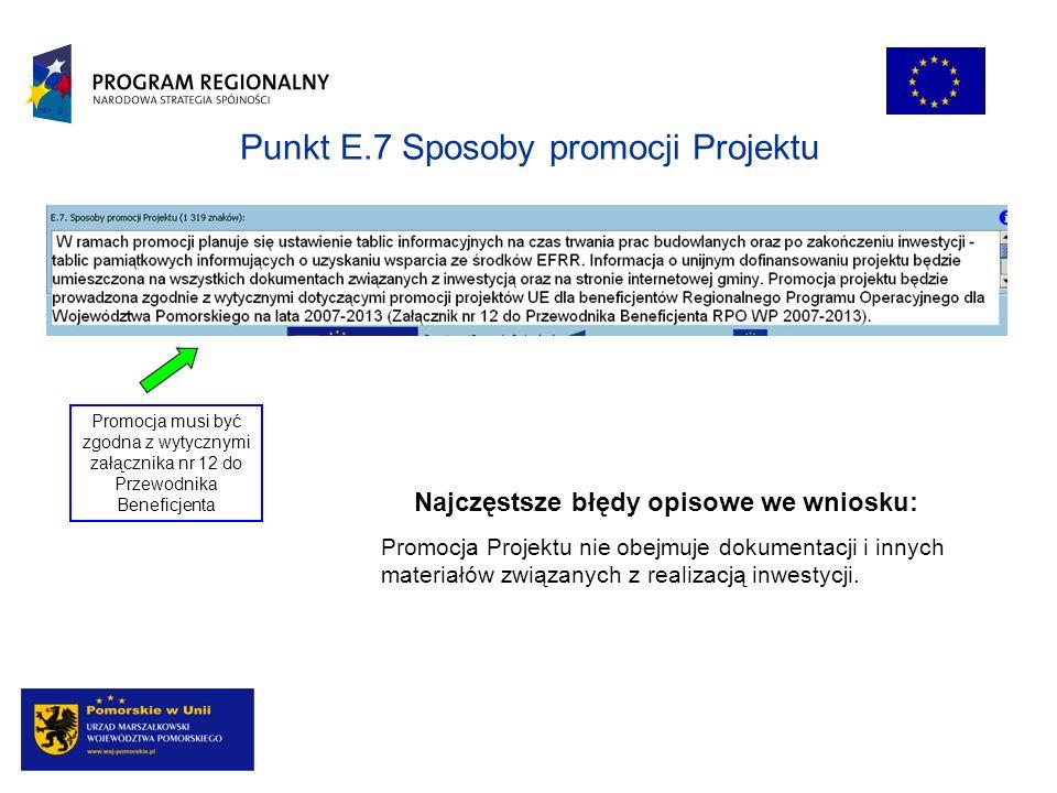Punkt E.7 Sposoby promocji Projektu Promocja musi być zgodna z wytycznymi załącznika nr 12 do Przewodnika Beneficjenta Najczęstsze błędy opisowe we wniosku: Promocja Projektu nie obejmuje dokumentacji i innych materiałów związanych z realizacją inwestycji.