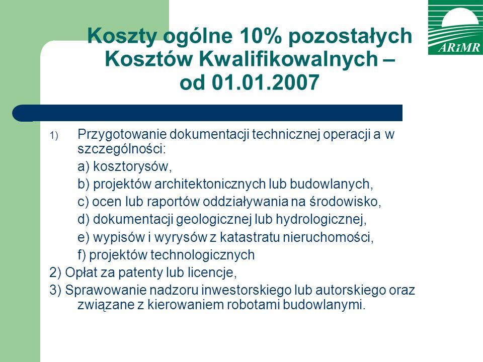 Koszty ogólne 10% pozostałych Kosztów Kwalifikowalnych – od 01.01.2007 1) Przygotowanie dokumentacji technicznej operacji a w szczególności: a) koszto