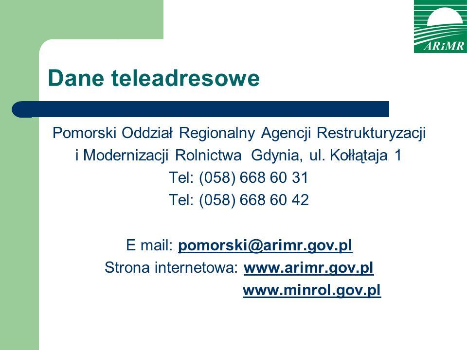 Dane teleadresowe Pomorski Oddział Regionalny Agencji Restrukturyzacji i Modernizacji Rolnictwa Gdynia, ul. Kołłątaja 1 Tel: (058) 668 60 31 Tel: (058