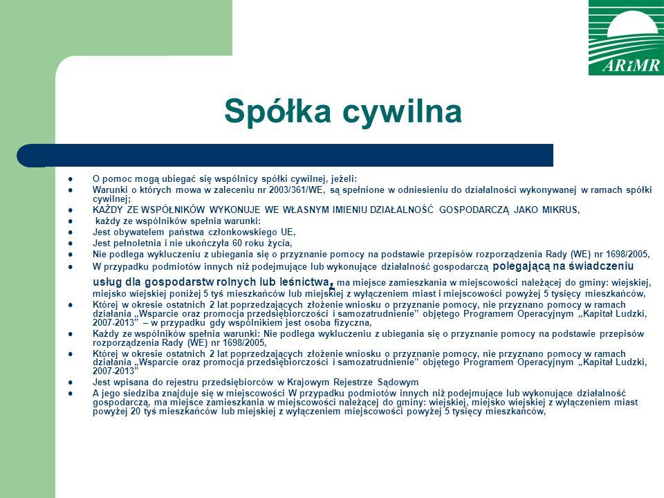 Spółka cywilna O pomoc mogą ubiegać się wspólnicy spółki cywilnej, jeżeli: Warunki o których mowa w zaleceniu nr 2003/361/WE, są spełnione w odniesien