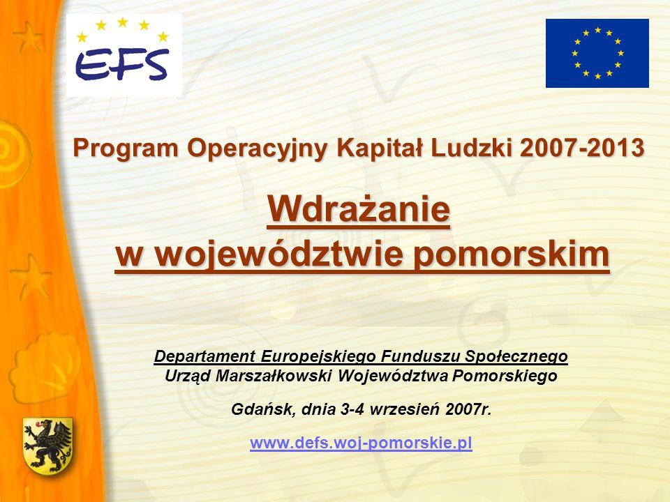 Program Operacyjny Kapitał Ludzki 2007-2013 Wdrażanie w województwie pomorskim Departament Europejskiego Funduszu Społecznego Urząd Marszałkowski Woje