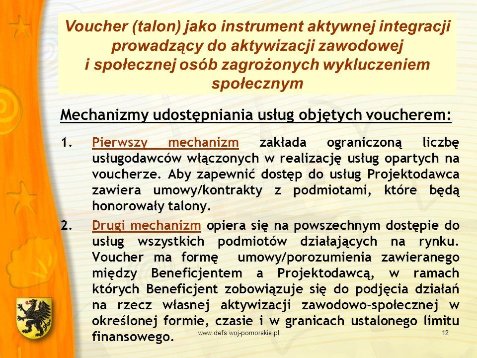 www.defs.woj-pomorskie.pl12 Mechanizmy udostępniania usług objętych voucherem: 1.Pierwszy mechanizm zakłada ograniczoną liczbę usługodawców włączonych