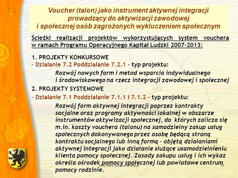 www.defs.woj-pomorskie.pl13 Ścieżki realizacji projektów wykorzystujących system vouchera w ramach Programu Operacyjnego Kapitał Ludzki 2007-2013: 1.