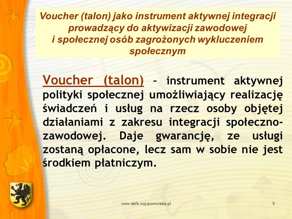www.defs.woj-pomorskie.pl9 Voucher (talon) – instrument aktywnej polityki społecznej umożliwiający realizację świadczeń i usług na rzecz osoby objętej
