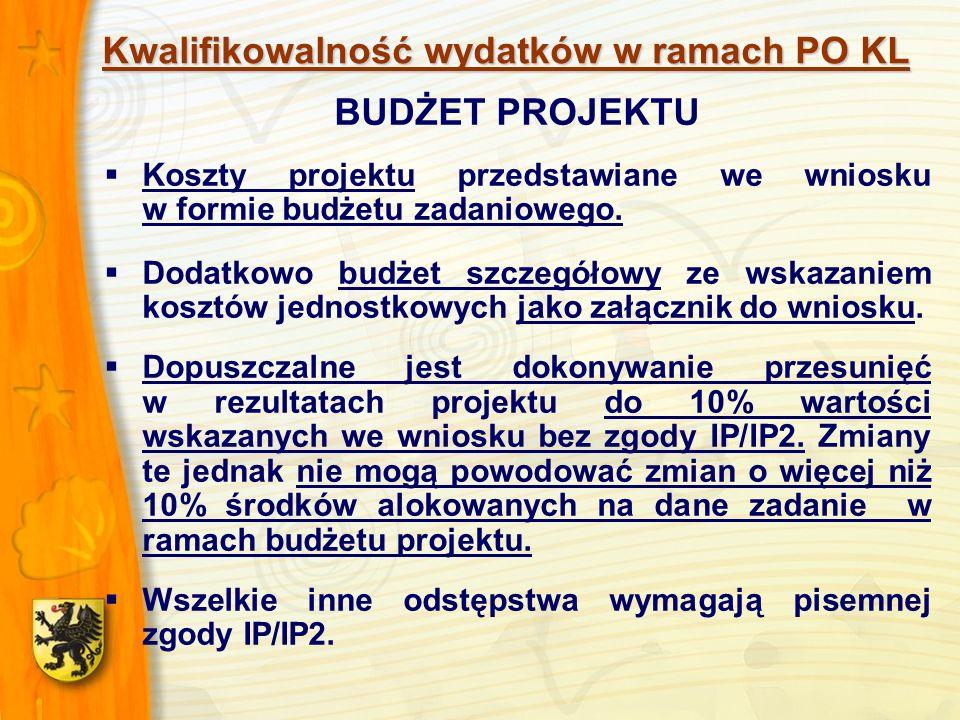 Kwalifikowalność wydatków w ramach PO KL BUDŻET PROJEKTU Koszty projektu przedstawiane we wniosku w formie budżetu zadaniowego. Dodatkowo budżet szcze