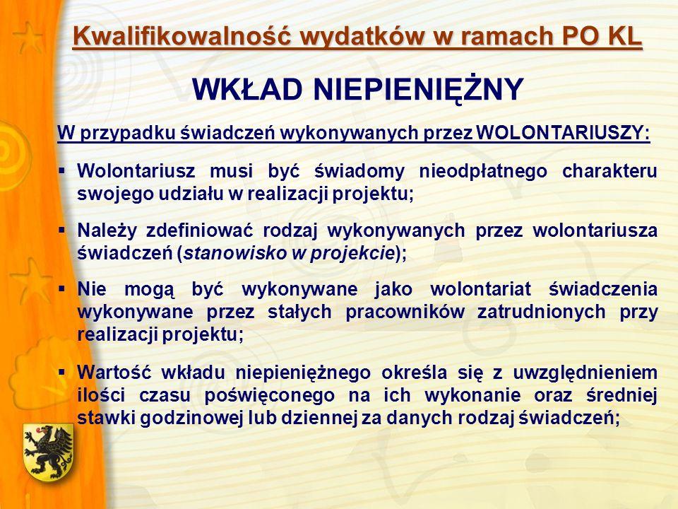 Kwalifikowalność wydatków w ramach PO KL WKŁAD NIEPIENIĘŻNY W przypadku świadczeń wykonywanych przez WOLONTARIUSZY: Wolontariusz musi być świadomy nie