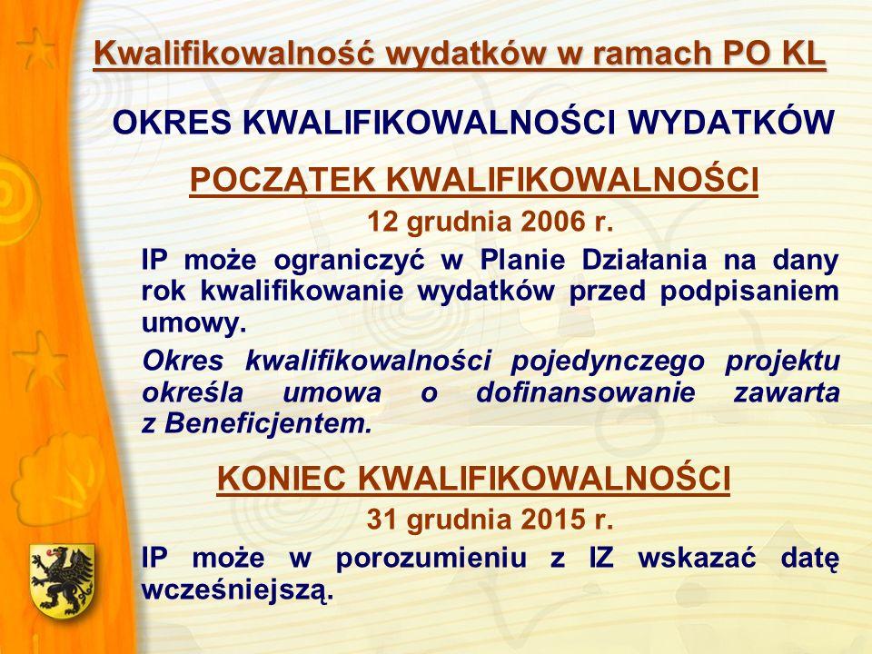 Kwalifikowalność wydatków w ramach PO KL OKRES KWALIFIKOWALNOŚCI WYDATKÓW POCZĄTEK KWALIFIKOWALNOŚCI 12 grudnia 2006 r. IP może ograniczyć w Planie Dz