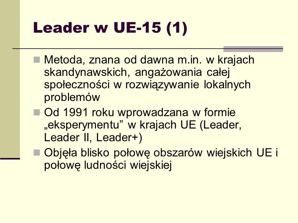 Leader w UE-15 (1) Metoda, znana od dawna m.in. w krajach skandynawskich, angażowania całej społeczności w rozwiązywanie lokalnych problemów Od 1991 r