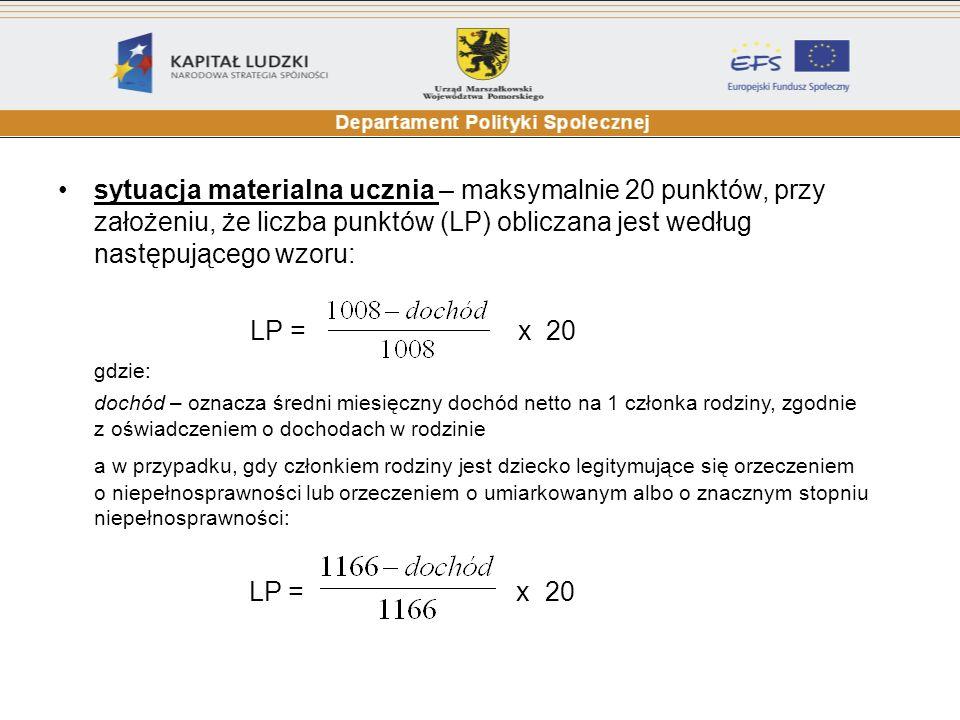 sytuacja materialna ucznia – maksymalnie 20 punktów, przy założeniu, że liczba punktów (LP) obliczana jest według następującego wzoru: LP = x 20 gdzie