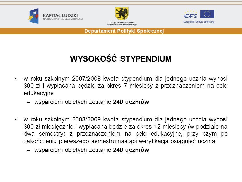 WYSOKOŚĆ STYPENDIUM w roku szkolnym 2007/2008 kwota stypendium dla jednego ucznia wynosi 300 zł i wypłacana będzie za okres 7 miesięcy z przeznaczenie