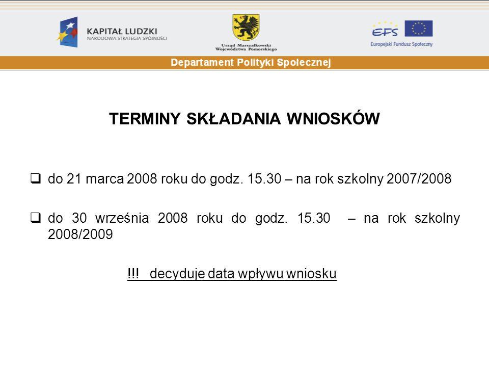 TERMINY SKŁADANIA WNIOSKÓW do 21 marca 2008 roku do godz. 15.30 – na rok szkolny 2007/2008 do 30 września 2008 roku do godz. 15.30 – na rok szkolny 20