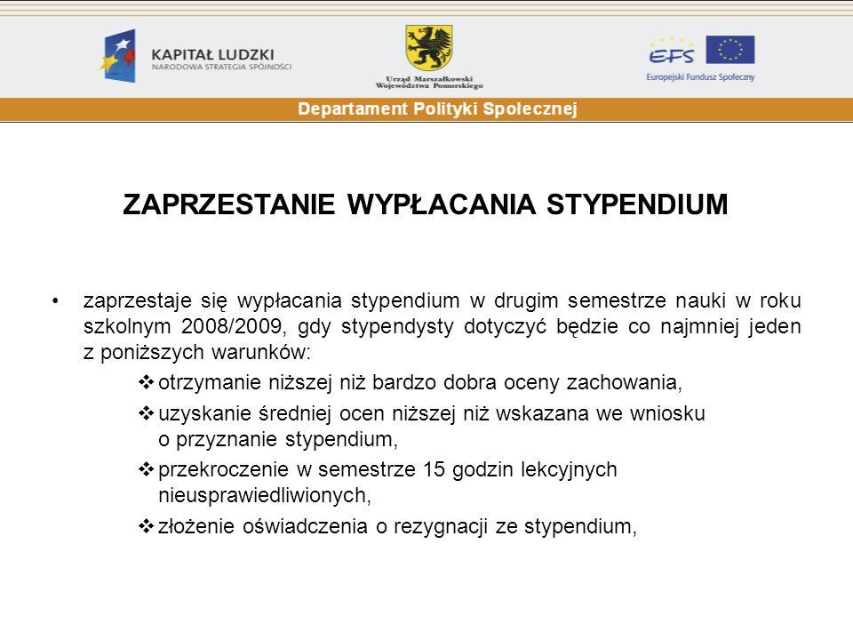 ZAPRZESTANIE WYPŁACANIA STYPENDIUM zaprzestaje się wypłacania stypendium w drugim semestrze nauki w roku szkolnym 2008/2009, gdy stypendysty dotyczyć